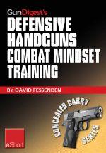 Gun Digest's Defensive Handguns Combat Mindset Training Eshort : Col. Jeff Cooper Demos Essential Defensive Handgun Shooting Tips & Techniques. Learn P - David Fessenden