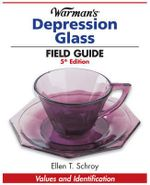 Warman's Depression Glass Field Guide : 300 Years of Harrach Glass - Ellen T. Schroy