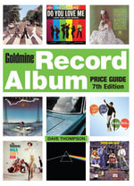 Goldmine Record Album Price Guide : The Definitive Illustrated Sourcebook - Dave Thompson