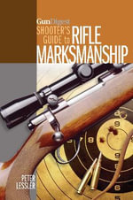 Gun Digest Shooter's Guide to Rifle Marksmanship : Shotgun Skills You Need - Peter Lessler