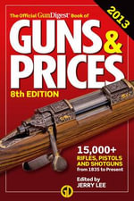 The Official Gun Digest Book of Guns & Prices 2013 - Jerry Lee