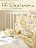 Baby Quilts and Accessories : 10 Cute and Cuddly Designs - Barri Sue Gaudet