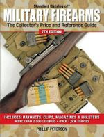 Standard Catalog of Military Firearms : The Collector's Price & Reference Guide - Phillip Peterson