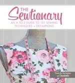 The Sewtionary : An A to Z Guide to 101 Sewing Techniques + Definitions - Tasia St Germaine
