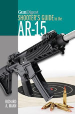 Gun Digest Shooter's Guide to the AR-15 - Richard A. Mann