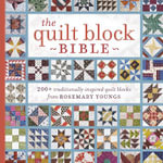 The Quilt Block Bible : 200+ Traditionally Inspired Quilt Blocks from Rosemary Youngs - Rosemary Youngs