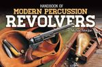 Handbook of Modern Percussion Revolvers - Michael Morgan