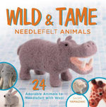 Wild and Tame Needlefelt Animals : 24 Adorable Animals to Needlefelt with Wool - Saori Yamazaki