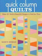 Quick Column Quilts : Make 12+ Bold and Beautiful Designs in Half the Time - Nancy Zieman
