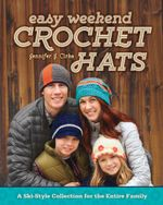 Easy Weekend Crochet Hats : A Ski-Style Collection for the Entire Family - Jennifer J. Cirka