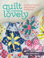 Quilt Lovely : 15 Vibrant Projects Using Piecing and Applique - Jen Kingwell