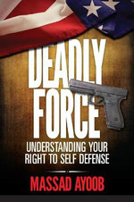 Deadly Force - Understanding Your Right to Self Defense - Massad Ayoob