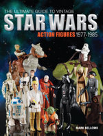 The Ultimate Guide to Vintage Star Wars Action Figures, 1977-1985 - Mark Bellomo
