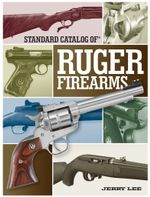 Standard Catalog of Ruger Firearms - Jerry Lee