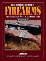 2015 Standard Catalog of Firearms : The Collector's Price & Reference Guide