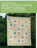 Quilt Essentials - Baby Quilts with Sweet Appeal : 5 Quick Baby Quilts for Boys and Girls - Darlene Zimmerman