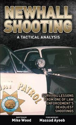 Newhall Shooting - A Tactical Analysis : An Inside Look at the Most Tragic and Influential Police Gunfight of the Modern Era - Michael E. Wood