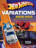 Hot Wheels Variations, 2000-2013 : Identification and Price Guide - Michael Zarnock