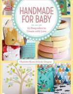 Handmade for Baby : 25 Keepsakes to Create with Love - TBD