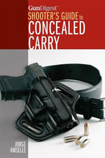Gun Digest Shooter's Guide to Concealed Carry - Jorge Amselle