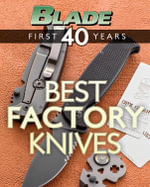 Blade's Best Factory Knives : The Best Factory Knives of Blade's First 40 Years - Blade Editors