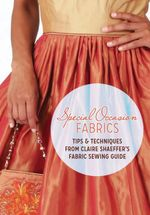 Special Occasion Fabrics : Tips and Techniques from Claire Shaeffer's Fabric Sewing Guide - Claire Shaeffer