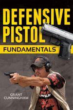 Defensive Pistol Fundamentals - Grant Cunningham