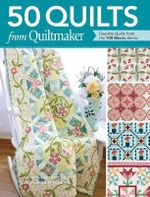 50 Quilts from Quiltmaker : Favorite Quilts from the 100 Blocks Series - Quiltmaker Magazine