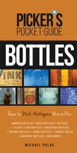 Picker's Pocket Guide to Bottles : How to Pick Antiques Like a Pro - Michael Polak