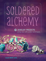 Soldered Alchemy : 24 Jewelry Projects Using New Soft-Solder Techniques - Laura Beth Love