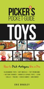 Picker's Pocket Guide - Toys : How to Pick Antiques Like a Pro - Eric Bradley
