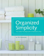 Organized Simplicity : A Clutter-Free Approach to Intentional Living - Tsh Oxenreider