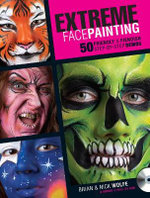 Extreme Face Painting : 50 Friendly & Fiendish Step-by-Step Demos - Brian Wolfe