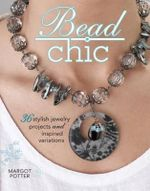 Bead Chic : 36 stylish jewelry projects and inspired variations - Margot Potter