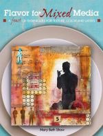 Flavor for Mixed Media : Weekly Projects for a Year of Creative Exploration - Mary Beth Shaw