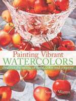 Painting Vibrant Watercolors : Discover the Magic of Light, Color and Contrast - Soon Y. Warren
