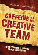 Caffeine for the Creative Team : 200 Exercises to Inspire Group Innovation - Stefan Murnaw