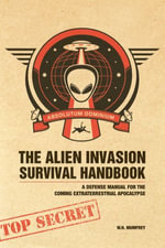 The Alien Invasion Survival Handbook : A Defense Manual for the Coming Extraterrestrial Apocalypse - W. H. Mumfrey