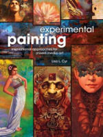 Experimental Painting : Inspirational Approaches for Mixed Media Art - Lisa L. Cyr