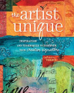 The Artist Unique : Mixed-Media Techniques for Painting, Casting and Carving - Carmen Torbus