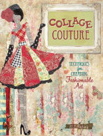 Collage Couture : Techniques for Creating Fashionable Art - Julie Nutting