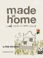 Made at Home : A Guide to Simple Sewing - Lisa Stickley