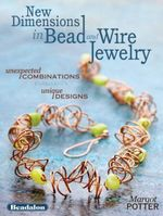 New Dimensions in Bead and Wire Jewelry : Unexpected Combinations, Unique Designs - Margot Potter