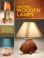 Crafting Wooden Lamps : 24 Brilliant Weekend Projects - Ken Burton