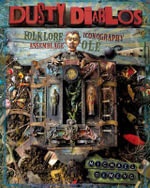 Dusty Diablos : Folklore, Iconography, Assemblage, Ole! - Michael deMeng