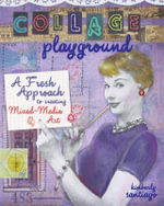 Collage Playground : A Fresh Approach to Creating Mixed-Media Art - Kimberly Santiago