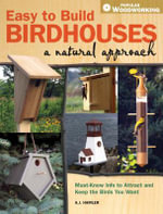 Easy to Build Birdhouses - A Natural Approach : Must Know Info to Attract and Keep the Birds You Want - A. J. Hamler