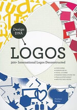 Design DNA : Logos: 300+ International Logos Deconstructed - Matthew Healey