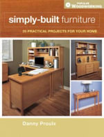 Simply-Built Furniture : 25 Practical Projects for Your Home - Danny Proulx