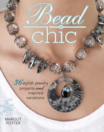 Bead Chic : 36 Stylish Jewelry Projects & Inspired Variations - Margot Potter